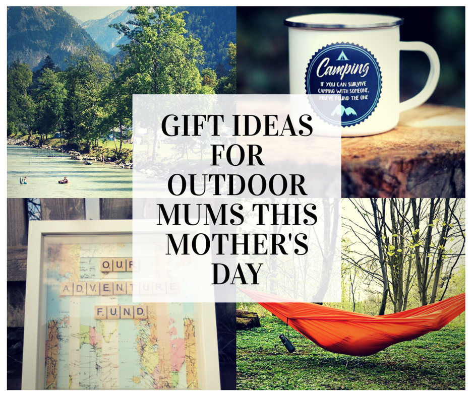 5 Gift Ideas for Outdoor Mums this Mothers Day Potty Adventures